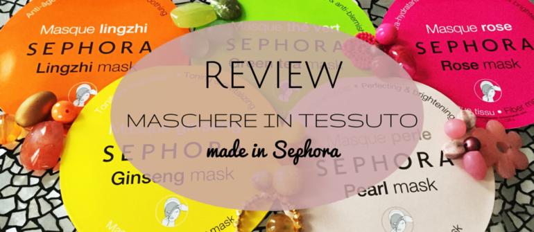 REVIEW| Maschere Sephora in tessuto per tutte