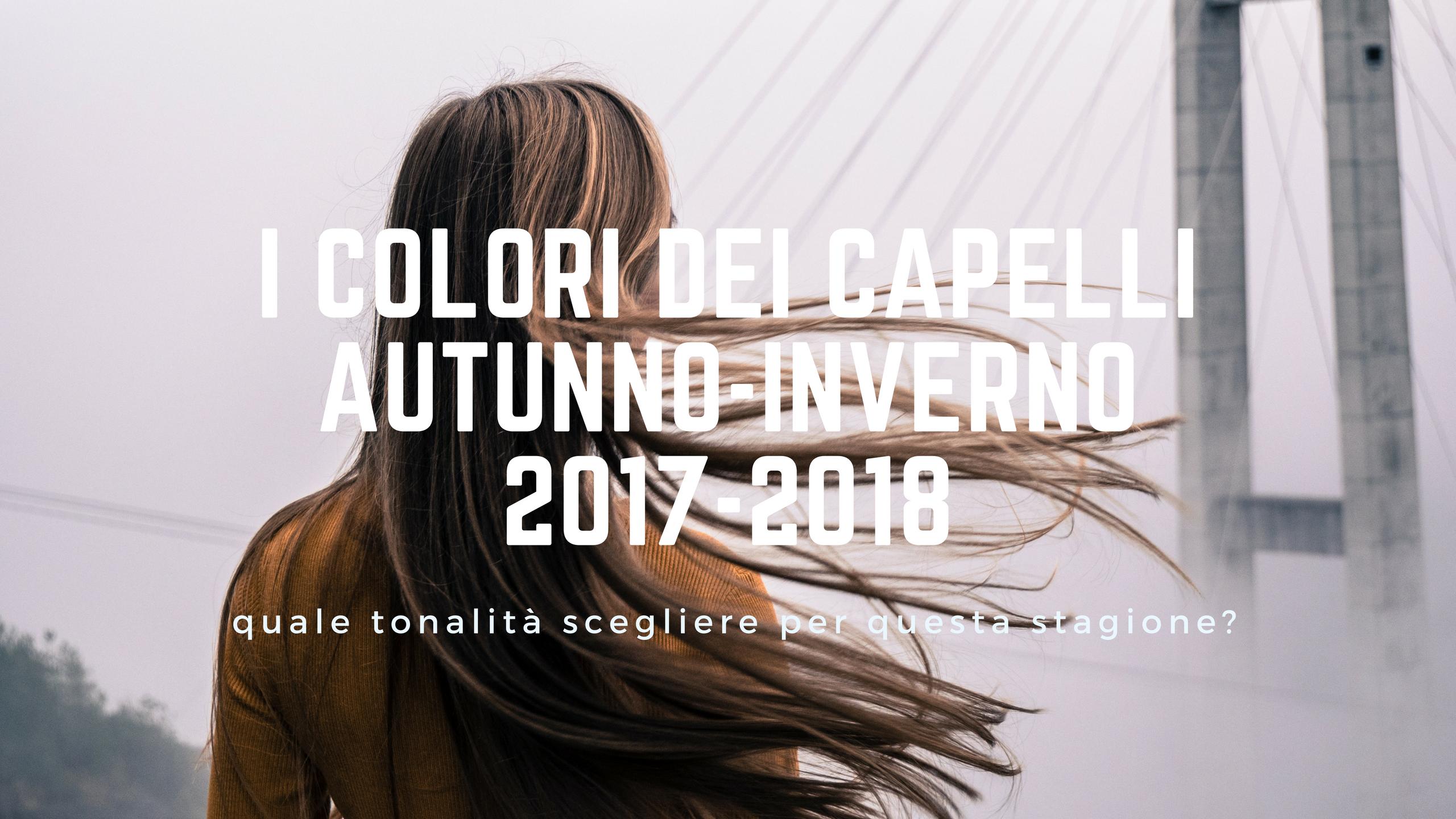 I colori dei capelli Autunno-Inverno 2017-2018