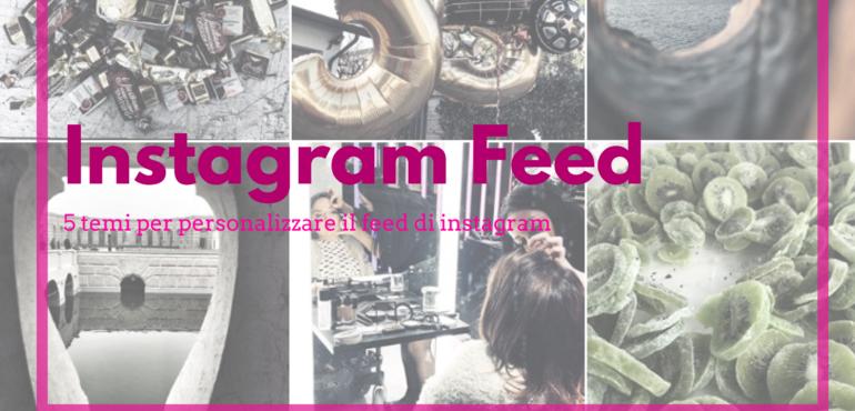 5 Temi Per Personalizzare Il Feed Di Instagram Valentina Tomirotti